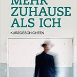 """Lesetipp von Renate Schauer: """"Mehr zu Hause als ich"""", Kurzgeschichten von Hans Gerhard, in denen das Unerwartete dominiert."""