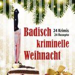 """Lese- und Geschenktipp: """"Badisch-kriminelle Weihnacht"""". 24 Kurzkrimis und Rezepte laden ein, mordsmäßig zu genießen."""