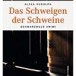 """Jetzt neu: Alexa Rudolph, """"Das Schweigen der Schweine"""". Schwarzwaldkrimi mit einem Kommissar im Rollstuhl und einem hitzköpfigen Landwirt."""