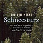 Neu erschienen:  Schneesturz - Der Fall des Königenhofs. Ein historischer Roman aus dem Schwarzwald von Julia Heinecke.