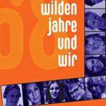 """Neu erschienen: """"Die wilden Jahre und wir"""". Die Mitglieder der Autorengruppe 68 erzählen sehr individuell und facettenreich von ihren Erfahrungen mit einer Zeit des Umbruchs."""